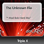 "Triple X The Unknown File (""* """"Mad Bob"""" Hard Mix"")"