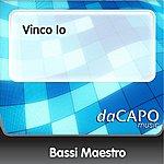 Bassi Maestro Vinco Io
