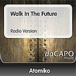 Atomiko Walk In The Future (Radio Version)