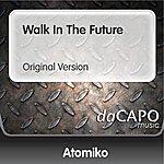 Atomiko Walk In The Future (Original Version)