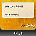Ricky B. We Love R-N-R (Alternative Mix)