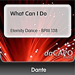 Dante What Can I Do (Eternity Dance - BPM 138)