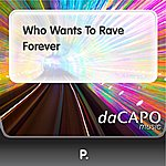 P Who Wants To Rave Forever