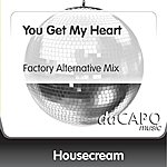 Housecream You Get My Heart (Factory Alternative Mix)