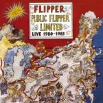 Flipper Public Flipper Limited: Live 1980-1985