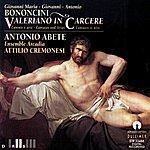 Antonio Abete Giovanni Maria, Giovanni, Antonio Bononcini: Valeriano In Carcere