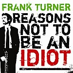 Frank Turner Reasons Not To Be An Idiot
