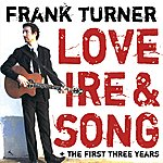 Frank Turner Love Ire & Song/The First Three Years