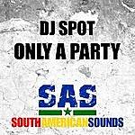 DJ Spot Only A Party
