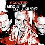 Scooter Who's Got The Last Laugh Now?
