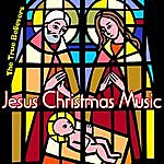 True Believers Jesus Christmas Music