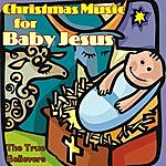 True Believers Christmas Music for Baby Jesus