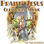 True Believers Praise Jesus Christmas Music