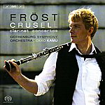 Gothenburg Symphony Orchestra CRUSELL, B.H.: Clarinet Concertos Nos. 1-3 (Frost, Gothenburg Symphony, Kamu)
