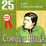 Cornelio Reyna 25 Super Coleccionables (Versiones Originales)
