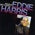 Eddie Harris People Get Funny ...
