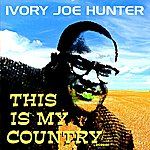 Ivory Joe Hunter This Is My Country