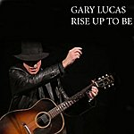 Gary Lucas Rise Up To Be