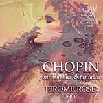 Jerome Rose Chopin: Four Ballads And Fantasie