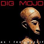 Big Mojo As I Feel Myself (8-Track Maxi-Single)