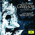 Anne Sofie Von Otter La Bonne Chanson - French Chamber Songs