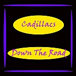 The Cadillacs Down The Road