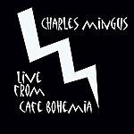 Charles Mingus Live From Café Bohemia