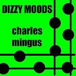 Charles Mingus Dizzy Moods