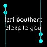 Jeri Southern Close To You
