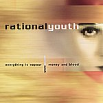 Rational Youth Everything is Vapour / Money and Blood