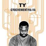 Ty Groovement / Ha Ha
