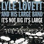 Lyle Lovett It's Not Big It's Large