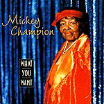 Mickey Champion What You Want