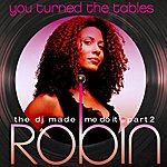 Robin You Turned The Tables - The DJ Made Me Do It, Part 2