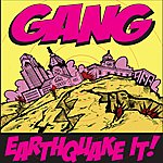 Gang Earthquake It/ Get Out of My Face