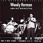 Woody Herman & His Orchestra The V Disc Years (Volumes 1 & 2) - 1944-46