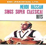 Mehdi Hassan Mehdi Hassan Sings Super Classical Hits