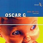 Oscar G. Make Me Feel