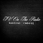 TV On The Radio Dancing Choose