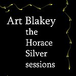 Art Blakey The Horace Silver Sessions