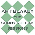 Art Blakey The Sonny Rollins Sessions