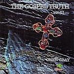 Owen Gray The Gospel Truth Vol.3