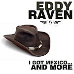 Eddy Raven I Got Mexico… And More