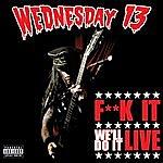 Wednesday 13 F**k It We'll Do It Live
