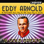 Eddy Arnold Eddy Arnold - In Memorium Born May 15, 1919.  Died May 8, 2008