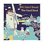 Ellis Island Sound The Good Seed