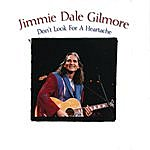 Jimmie Dale Gilmore Don't Loof For A Heartache