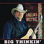 Dallas Wayne Big Thinkin'