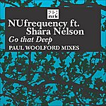 Nufrequency Go That Deep (Paul Woolford Remixes)