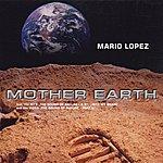 Mario Lopez Mother Earth